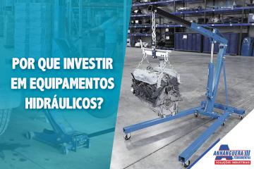 Por que investir em equipamentos hidráulicos?